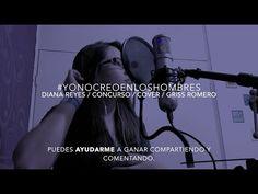 Yo No Creo En Los Hombres / Diana Reyes / COVER / Griss Romero - YouTube