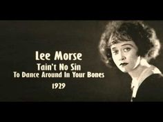 """Lee Morse - Tain't No Sin To Dance Around In Your Bones (1929) """"When it gets too hot for comfort - and you can't get ice cream cones - t'aint no sin to take off your skin and dance around in your bones."""" :)"""