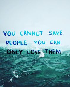 You cannot #save #people. You can only #love them.