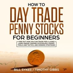 How to Day Trade Penny Stocks for Beginners: Find Out How You Can Trade For a Living Using Unique Trading Psychology, Expert Tools and Tactics, and Winning Strategies. Penny Stocks Investing, Stock Market Investing, Investing Money, Stock Market Basics, Stock Market For Beginners, Best Penny Stocks, Penny Stock Trading, Stocks For Beginners, Stock Trading Strategies