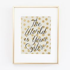 The World is Your Oyster | Instant Download | Printable Art | Gold Glitter Digital Art | Home Decor | Wall Decor | Valentines Day Typography