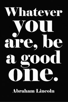 'Whatever You Are, Be a Good One' Wall Art ★ Quote by Abraham Lincoln