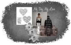 """""""My Day My Love"""" by ginolabambola on Polyvore"""