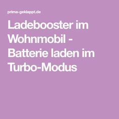 Ladebooster im Wohnmobil - Batterie laden im Turbo-Modus