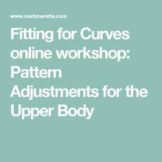 Fitting for Curves online workshop: Pattern Adjustments for the Upper Body