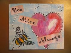 Bee Mine, Heart  and bee mixed media. Bees.