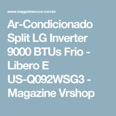 Ar-Condicionado Split LG Inverter 9000 BTUs Frio - Libero E US-Q092WSG3 - Magazine Vrshop