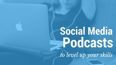 16 Social Media Podcasts to Take Your Marketing Skills to the Next Level Today