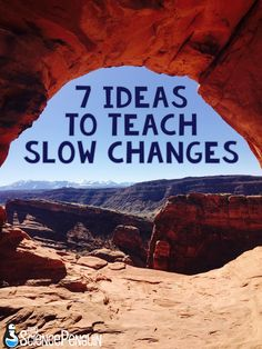 7 Ideas to Teach Slow Changes to Earth's Surface