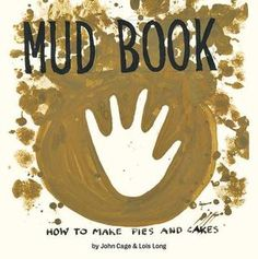 Mud Book: How to Make Pies and Cakes by John Cage and Lois Long (9781616895525, Amazon) This book dates from the 1950s. Created by avant-garde composer Cage and artist Long, this book looks at mud …