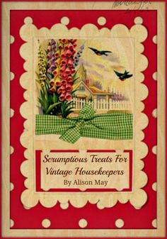 Scrumptious Treats For vintage Housekeepers by Alison May of Brocante Home. Kindle only :(