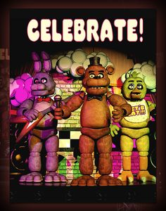 """An image of the poster. It is just as it appears in the first game, with Freddy, Chica, and Bonnie on stage and the word """"Celebrate"""" above them."""