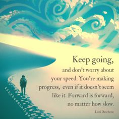 Keep Going, and Don't Worry About Your Speed - Tiny Buddha Positive Thoughts, Positive Vibes, Positive Quotes, Daily Thoughts, Positive Messages, Mantra, Stage Yoga, Yoga Lyon, Tiny Buddha