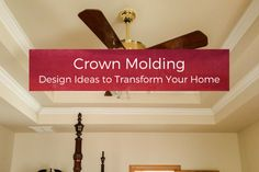 Crown Molding Design Ideas to Transform Your Home