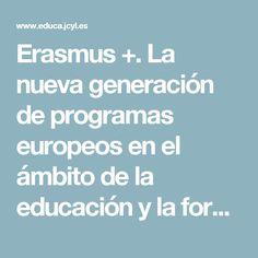 Erasmus +. La nueva generación de programas europeos en el ámbito de la educación y la formación. CyL