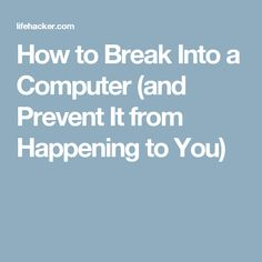 How to Break Into a Computer (and Prevent It from Happening to You)