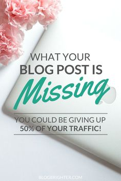 What Your Blog Post is Missing - You Might Be Giving Up 50% of Your Traffic! | blogbrighter.com