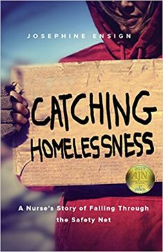 Catching Homelessness: A Nurse's Story of Falling Through the Safety Net: Josephine Ensign: 9781631521171: Amazon.com: Books