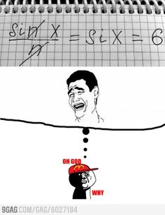Seriously... This is how I felt during college algebra. I don't know how I got an A in that class. lol