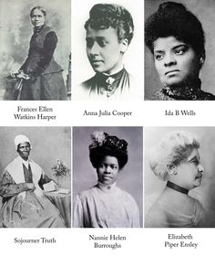 Sojourner Truth (1797 - 1883), Frances Ellen Watkins (1825 - 1911), Anna J. Cooper (1858 - 1964), Ida B. Wells (1862 - 1931), Nannie Helen Burroughs (1878 - 1961), Elizabeth Piper Ensley (1848 - 1919)