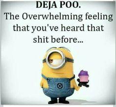 Minion fun - Deja Poo - The overwhelming feeling that you have heard that shit before Haha Funny, Funny Shit, Funny Jokes, Hilarious, Funny Stuff, Funny Laugh, Funny Cartoons, Random Stuff, Minion Jokes