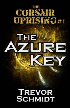 Books ~ Science Fiction | The Azure Key (The Corsair Uprising Book 1), by Trevor Schmidt: