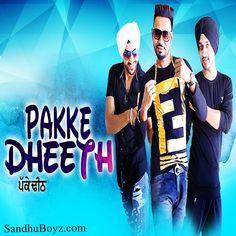 Latest punjabi mp3 song Pakke Dheeth Download -SandhuBoyz . Listen 2017 new punjabi music & ringtones Free of cost.