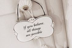 Believe and all things are possible :)