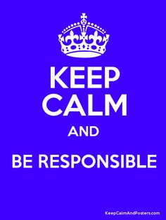 Keep Calm and BE RESPONSIBLE  Poster