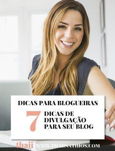 Dicas para Blogueiras | 7 Dicas de Divulgação para seu Blog        Toda blogueira sonha com o reconhecimento do seu trabalho com pr...