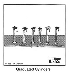 Whenever my teacher says 'graduated cylinder' this is EXACTLY what I think of! Science Cartoons, Science Puns, Weird Science, Science Education, Science Ideas, Chemistry Puns, Teaching Chemistry, Nerd Jokes, Nerd Humor