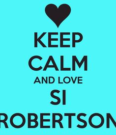 KEEP CALM AND LOVE SI ROBERTSON
