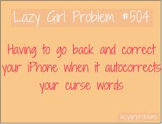 not really a lazy girl problem...but an annoying problem! Do phones not know that people curse?