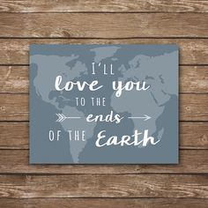 Love You to the Ends of the Earth, nursery printable, Travel theme nursery, vintage nursery