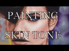 TIPS ON PAINTING REALISTIC SKIN TONE...decent introduction and nice explanation of steps