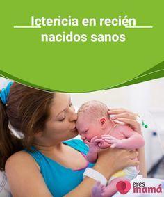Ictericia en recién nacidos sanos   La ictericia es una condición frecuente e inofensiva en recién nacidos y suele desaparecer en la segunda semana de vida. Conoce qué es y cómo tratarla. #Bebés #Ictericia #Madres