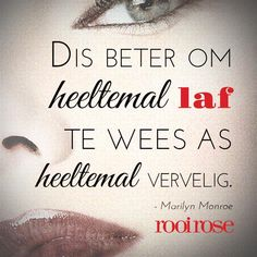"""Dis beter om heeltemal laf te wees as heeltemal vervelig. Afrikaanse Quotes, Proverbs Quotes, Quote Board, Best Inspirational Quotes, Marilyn Monroe, Slogan, Qoutes, Poems, Lyrics"