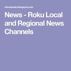 News - Roku Local and Regional News Channels
