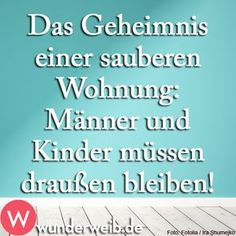 Spruch des Tages - Weisheiten für jede Gelegenheit secret of a clean flat, men and children have to stay outside