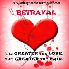 Betrayal -The greater the love. The greater the pain. #pain #love #betrayal #infidelity  http://carolynhughesthehurthealer.com/2014/02/10/betrayal/