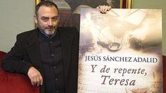 Y de repente, Teresa. Jesús Sánchez Adalid. Novela histórica encargada al autor por la Comisión del V Centenario de Santa Teresa de Jesús