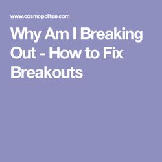 Why Am I Breaking Out - How to Fix Breakouts