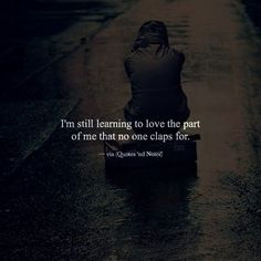 I'm still learning to love the part of me that no one claps for. via (http://ift.tt/2eT6dhd)