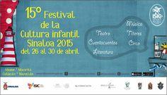 15° Festival de la Cultura Infantil Sinaloa 2015. Del 26 al 30 de abril de 2015. #Ahome, #Mocorito, #Culiacán, #Mazatlán.
