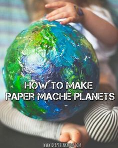 How to Make Paper mache planets earth day fun activities and art projects for kids and preschoolers outer space and solar system homeschool unit study