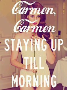 Carmen, Carmen, staying up till morning - Lana del Rey - Carmen