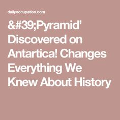'Pyramid' Discovered on Antartica! Changes Everything We Knew About History