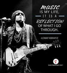 'Music is my life, it is a reflection of what I go through' Lenny Kravitz #Quote #Music