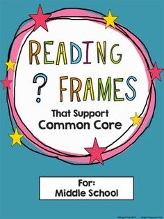 Reading Question Frames to use with a variety of texts throughout the school year - They support Middle School Common Core! $