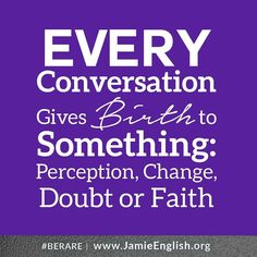 What are you constantly speaking?